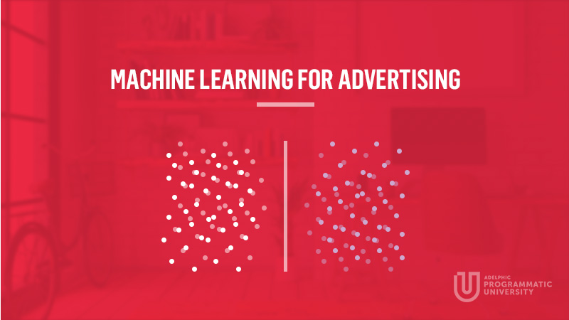 Programmatic University - Machine Learning for Advertising