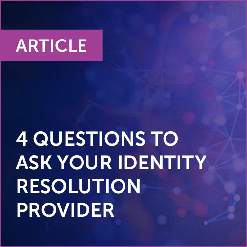 ARTICLE: 4 Questions to Ask Your Identity Resolution Provider